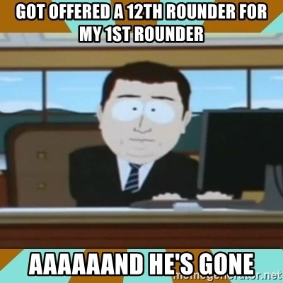 zz got-offered-a-12th-rounder-for-my-1st-rounder-aaaaaand-hes-gone.jpg