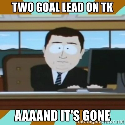 a01 two-goal-lead-on-tk-aaaand-its-gone.jpg