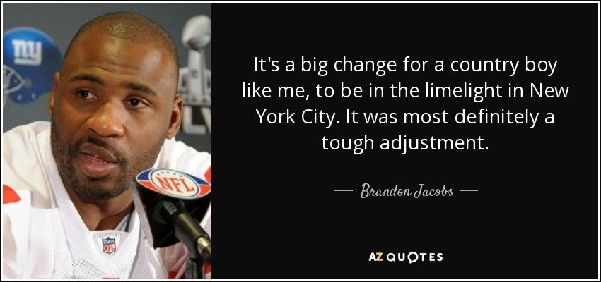 quote-it-s-a-big-change-for-a-country-boy-like-me-to-be-in-the-limelight-in-new-york-city-brandon-jacobs-138-29-92.jpg